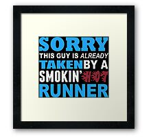 Sorry This Guy Is Already Taken By A Smokin Hot Runner - Funny Tshirts Framed Print