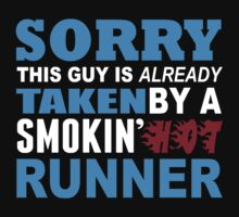Sorry This Guy Is Already Taken By A Smokin Hot Runner - Funny Tshirts by custom222