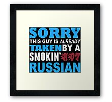 Sorry This Guy Is Already Taken By A Smokin Hot Russian - Funny Tshirts Framed Print