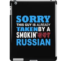 Sorry This Guy Is Already Taken By A Smokin Hot Russian - Funny Tshirts iPad Case/Skin