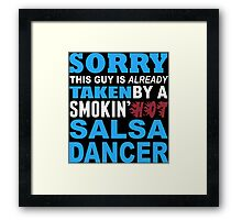 Sorry This Guy Is Already Taken By A Smokin Hot Salsa Dancer - Funny Tshirts Framed Print