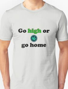 Go high or go home. T-Shirt