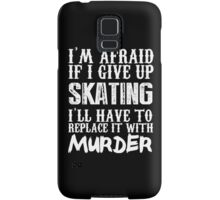 I'm Afraid If I Give Up Skating I'll Have To Replace It With Murder - Custom Tshirts Samsung Galaxy Case/Skin