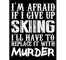 I'm Afraid If I Give Up Skiing I'll Have To Replace It With Murder - Custom Tshirts Photographic Print