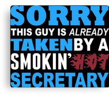 Sorry This Guy Is Already Taken By A Smokin Hot Secretary - Funny Tshirts Canvas Print