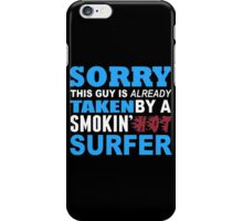 Sorry This Guy Is Already Taken By A Smokin Hot Surfer - Funny Tshirts iPhone Case/Skin
