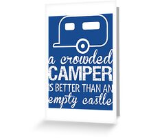 A Crowded Camper Is Better Than An Empty Castle Greeting Card