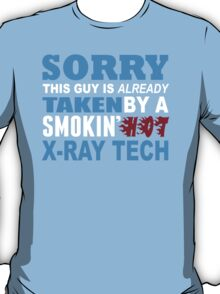 Sorry This Guy Is Already Taken By A Smokin Hot X-Ray Tech - Funny Tshirts T-Shirt