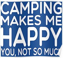 Camping Makes Me Happy You, Not So Much Poster