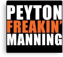 PEYTON FREAKIN' MANNING Canvas Print