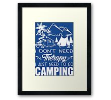 I Don't Need Therapy I Just Need To Go Camping Framed Print