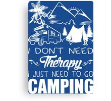 I Don't Need Therapy I Just Need To Go Camping Canvas Print