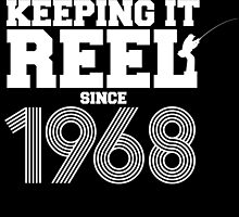 KEEPING IT REEL Since 1968 by fancytees