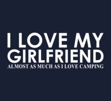 I Love My Girlfriend Almost As Much As I Love Camping by classydesigns