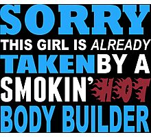 Sorry This Girl Is Already Taken By A Smokin Hot Body Builder - Funny Tshirts Photographic Print