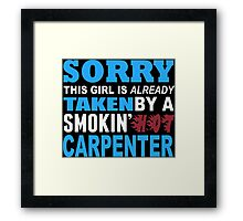 Sorry This Girl Is Already Taken By A Smokin Hot Carpenter - Funny Tshirts Framed Print