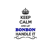 Keep Calm and Let BONBON Handle it Photographic Print