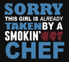 Sorry This Girl Is Already Taken By A Smokin Hot Chef - Funny Tshirts by custom111