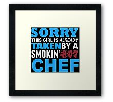 Sorry This Girl Is Already Taken By A Smokin Hot Chef - Funny Tshirts Framed Print