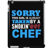Sorry This Girl Is Already Taken By A Smokin Hot Chef - Funny Tshirts iPad Case/Skin