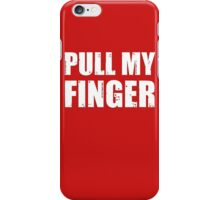 Pull my finger (1) iPhone Case/Skin