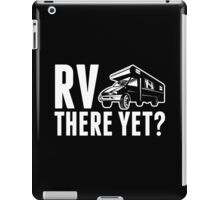 RV....There Yet? iPad Case/Skin