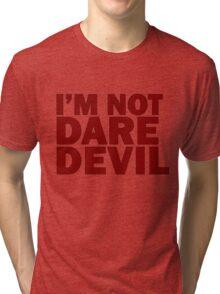 I'm not Daredevil - Alternative Tri-blend T-Shirt