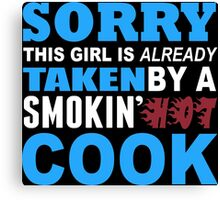 Sorry This Girl Is Already Taken By A Smokin Hot Cook - Funny Tshirts Canvas Print