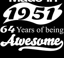 MADE IN 1951 64 YEARS OF BEING AWESOME by fandesigns