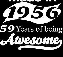 MADE IN 1956 59 YEARS OF BEING AWESOME by fandesigns