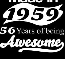 MADE IN 1959 56 YEARS OF BEING AWESOME by fandesigns