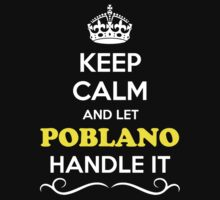 Keep Calm and Let POBLANO Handle it by robinson30