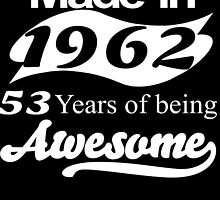 MADE IN 1962 53 YEARS OF BEING AWESOME by fandesigns