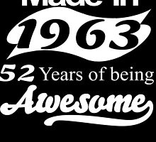 MADE IN 1963 52 YEARS OF BEING AWESOME by fandesigns