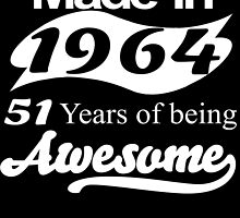 MADE IN 1964 51 YEARS OF BEING AWESOME by fandesigns