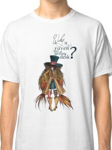 Why is a raven like a writing desk ? - Mad Hatter Classic T-Shirt