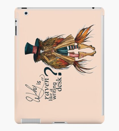 Why is a raven like a writing desk ? - Mad Hatter iPad Case/Skin