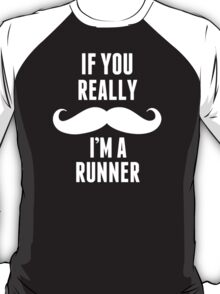 If You Really Mustache I'm A Runner - Custom Tshirt T-Shirt