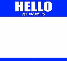 Hello My Name Is 1 by 10813Apparel