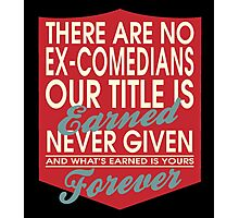 """There are no Ex-Comedians... Our title is earned never given and what's earned is yours forever"" Collection #24067 Photographic Print"