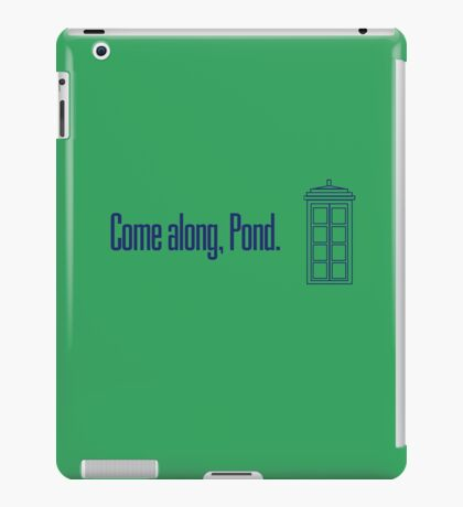 Come along, Pond. - Doctor Who iPad Case/Skin