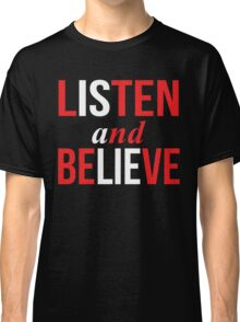 Listen and Believe Classic T-Shirt