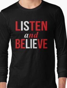 Listen and Believe Long Sleeve T-Shirt