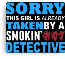 Sorry This Girl Is Already Taken By A Smokin Hot Detective - Funny Tshirts Canvas Print