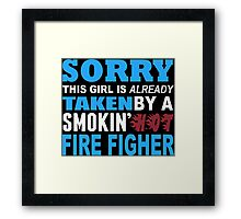 Sorry This Girl Is Already Taken By A Smokin Hot Fire Figher - Funny Tshirts Framed Print