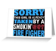 Sorry This Girl Is Already Taken By A Smokin Hot Fire Figher - Funny Tshirts Greeting Card