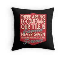 """There are no Ex-Comedians... Our title is earned never given and what's earned is yours forever"" Collection #24067 Throw Pillow"