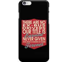 """There are no Ex-Bus Drivers... Our title is earned never given and what's earned is yours forever"" Collection #24049 iPhone Case/Skin"