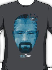 I'm a Meth Head ! T-Shirt