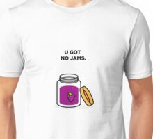 U Got No Jams Unisex T-Shirt